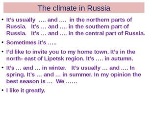 The climate in Russia It's usually …. and …. in the northern parts of Russia.