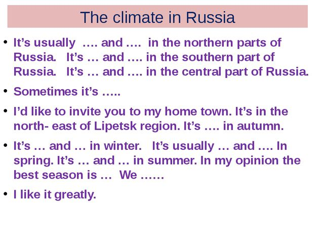 The climate in Russia It's usually …. and …. in the northern parts of Russia....