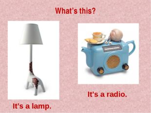What's this? It's a lamp. It's a radio.