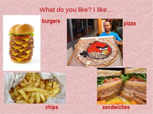 What do you like? I like… burgers pizza chips sandwiches