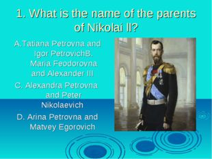 1. What is the name of the parents of Nikolai ll? A.Tatiana Petrovna and Igor