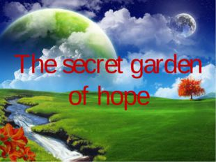 The secret garden of hope
