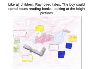 Like all children, Ray loved tales. The boy could spend hours reading books,