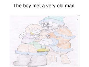 The boy met a very old man