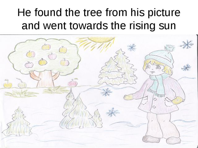 He found the tree from his picture and went towards the rising sun