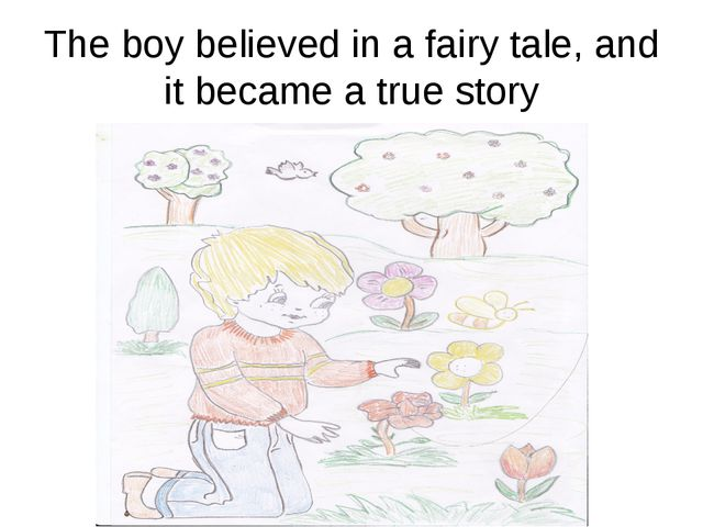 The boy believed in a fairy tale, and it became a true story