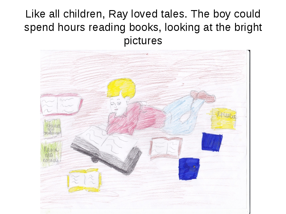 Like all children, Ray loved tales. The boy could spend hours reading books,...