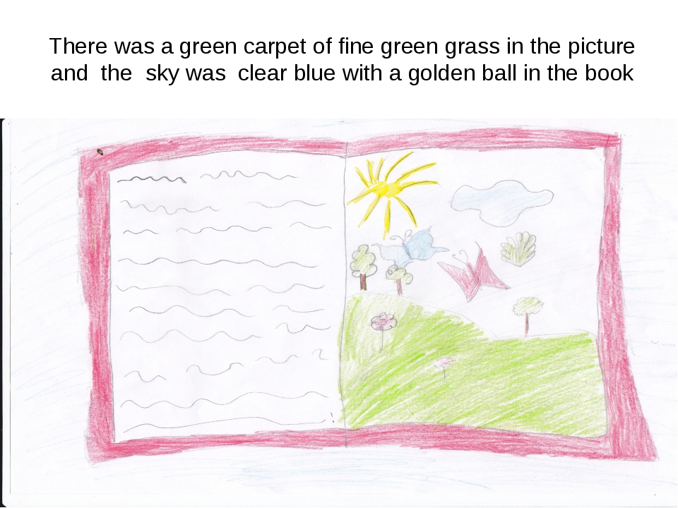 There was a green carpet of fine green grass in the picture and the sky was c...