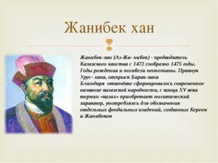 Жанибек хан Жанибек-хан (Аз-Жа- нибек) - предводитель Казахского ханства с 14