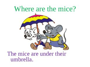 Where are the mice? The mice are under their umbrella.