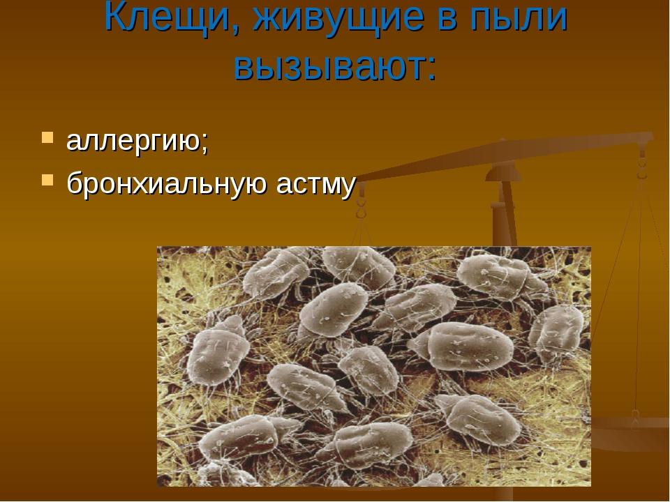 Клещи, живущие в пыли вызывают: аллергию; бронхиальную астму