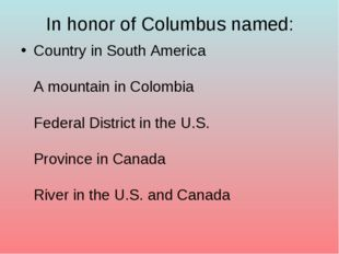 In honor of Columbus named: Country in South America A mountain in Colombia F