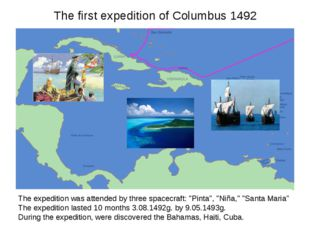 The first expedition of Columbus 1492 The expedition was attended by three sp