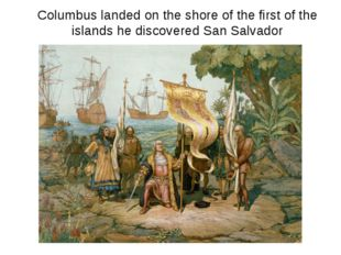 Columbus landed on the shore of the first of the islands he discovered San Sa