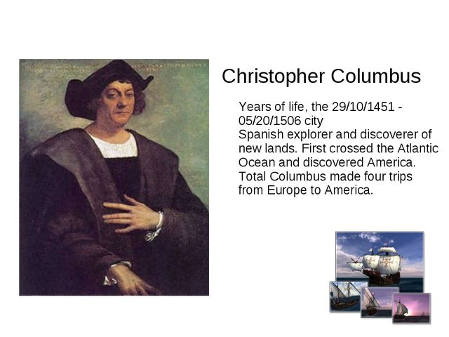 Christopher Columbus Years of life, the 29/10/1451 - 05/20/1506 city Spanish...