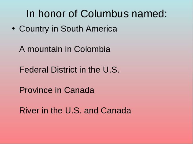 In honor of Columbus named: Country in South America A mountain in Colombia F...