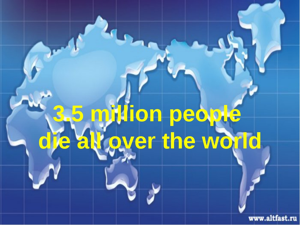3.5 million people die all over the world