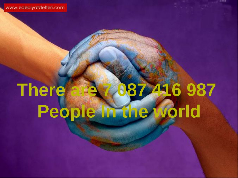 There are 7 087 416 987 People In the world