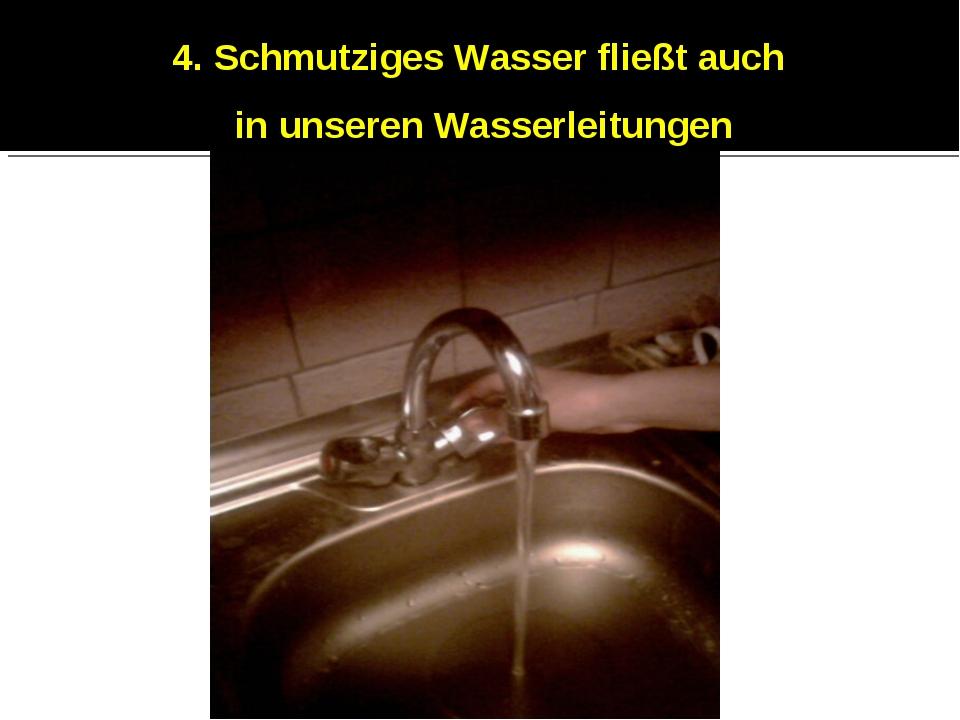 4. Schmutziges Wasser fließt auch in unseren Wasserleitungen