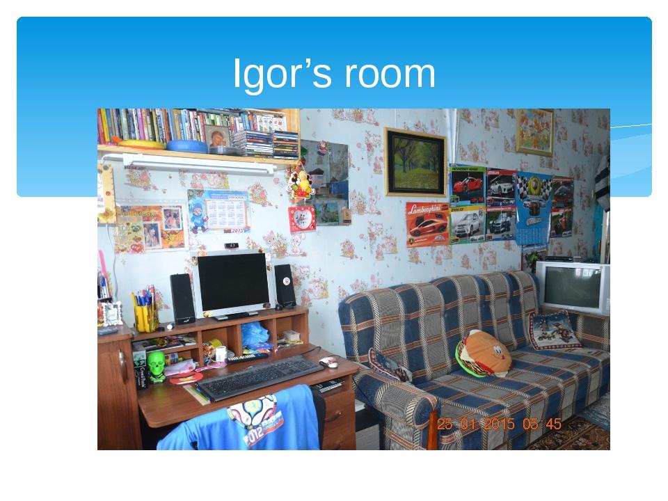 Igor's room