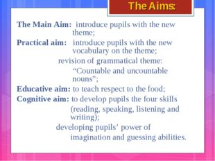 The Aims: The Main Aim: introduce pupils with the new  theme; Practical ai