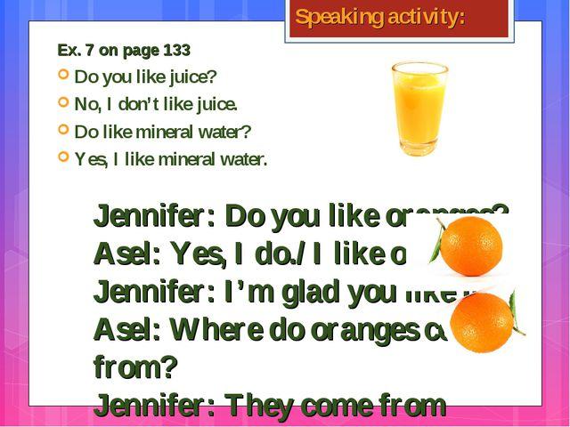Speaking activity: Do you like juice? No, I don't like juice. Do like mineral...