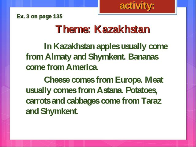 Theme: Kazakhstan In Kazakhstan apples usually come from Almaty and Shymkent...
