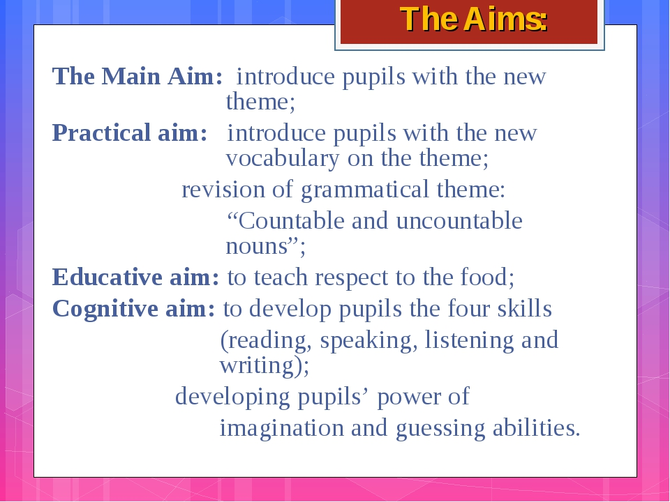 The Aims: The Main Aim: introduce pupils with the new  theme; Practical ai...