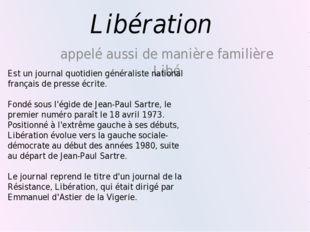 Libération appelé aussi de manière familière Libé Est un journal quotidien gé