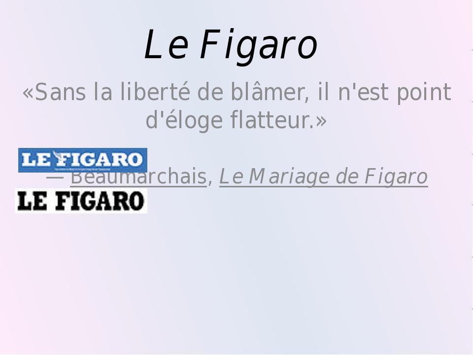Le Figaro «Sans la liberté de blâmer, il n'est point d'éloge flatteur.» —Bea...
