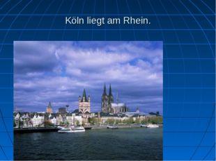 Köln liegt am Rhein.
