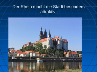 Der Rhein macht die Stadt besonders attraktiv.