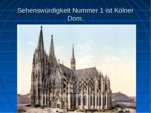 Sehenswürdigkeit Nummer 1 ist Kölner Dom.