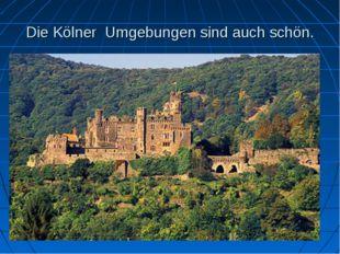 Die Kölner Umgebungen sind auch schön.