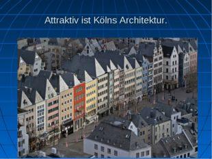 Attraktiv ist Kölns Architektur.