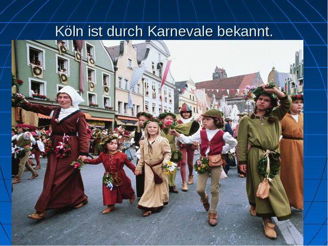 Köln ist durch Karnevale bekannt.