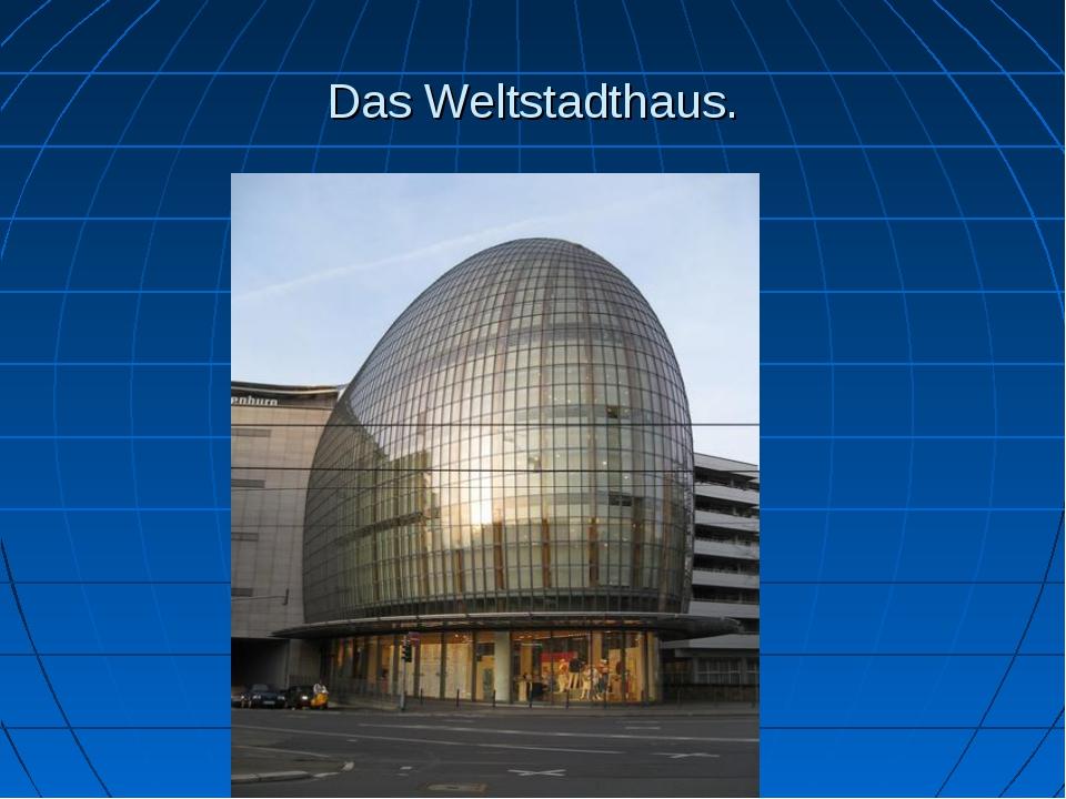 Das Weltstadthaus.