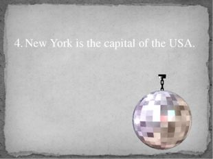 4.	New York is the capital of the USA.