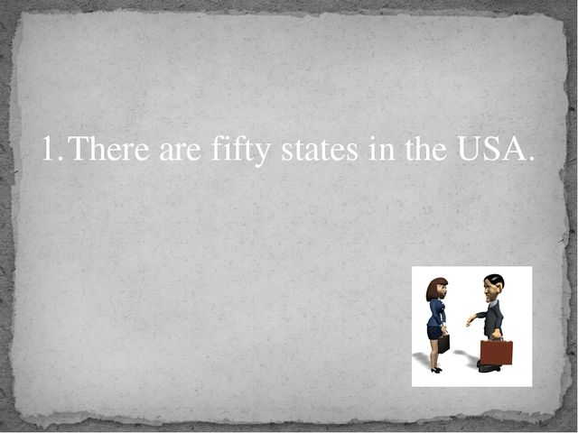 1.	There are fifty states in the USA.
