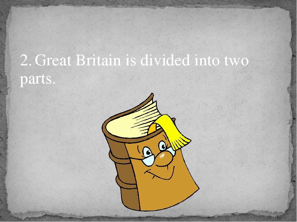 2.	Great Britain is divided into two parts.