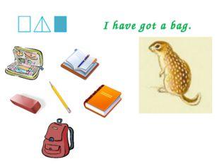 I have got a bag.