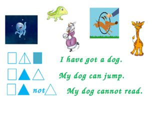 I have got a dog. My dog can jump. My dog cannot read. not
