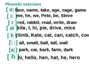 Phonetic exercises [ a: ] [ i: ] [ ai ] [ k ] kite, I, hi, pie, drive, mice f
