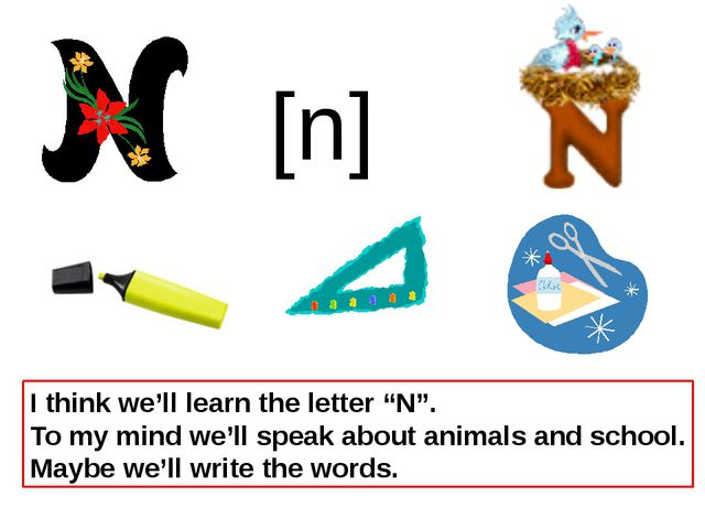 """I think we'll learn the letter """"N"""". To my mind we'll speak about animals and..."""