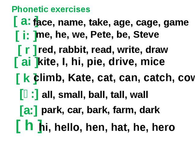 Phonetic exercises [ a: ] [ i: ] [ ai ] [ k ] kite, I, hi, pie, drive, mice f...