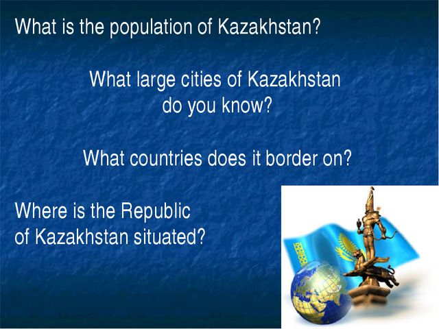 What is the population of Kazakhstan? What large cities of Kazakhstan do you...