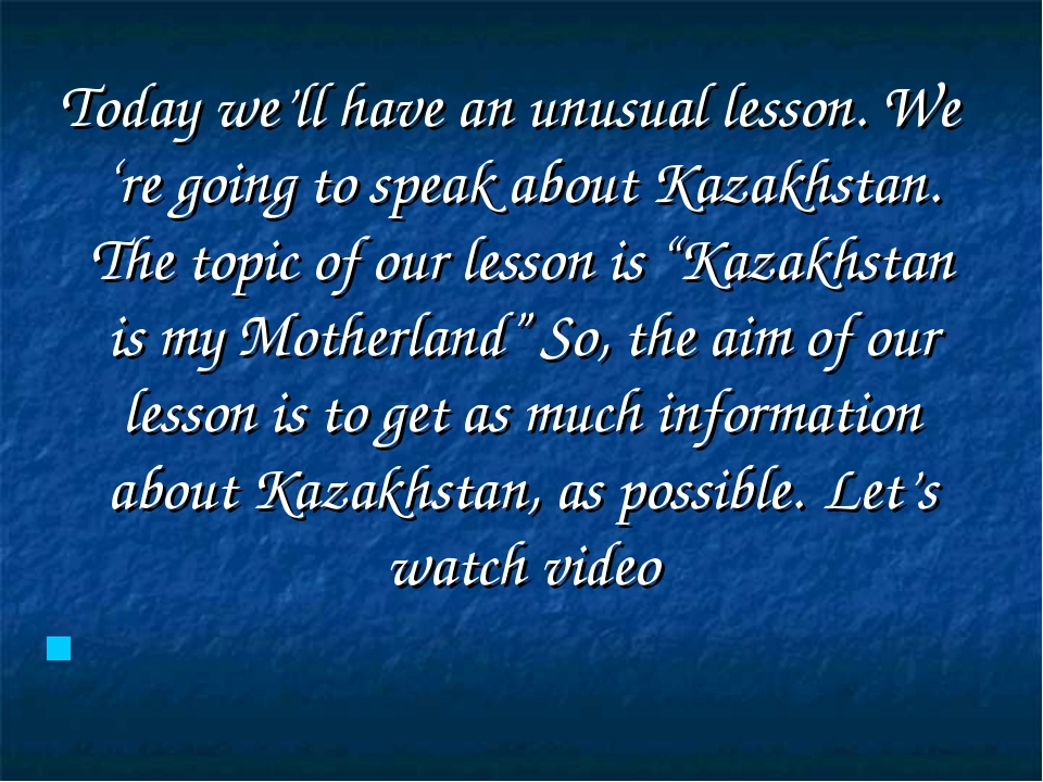 Today we'll have an unusual lesson. We 're going to speak about Kazakhstan....