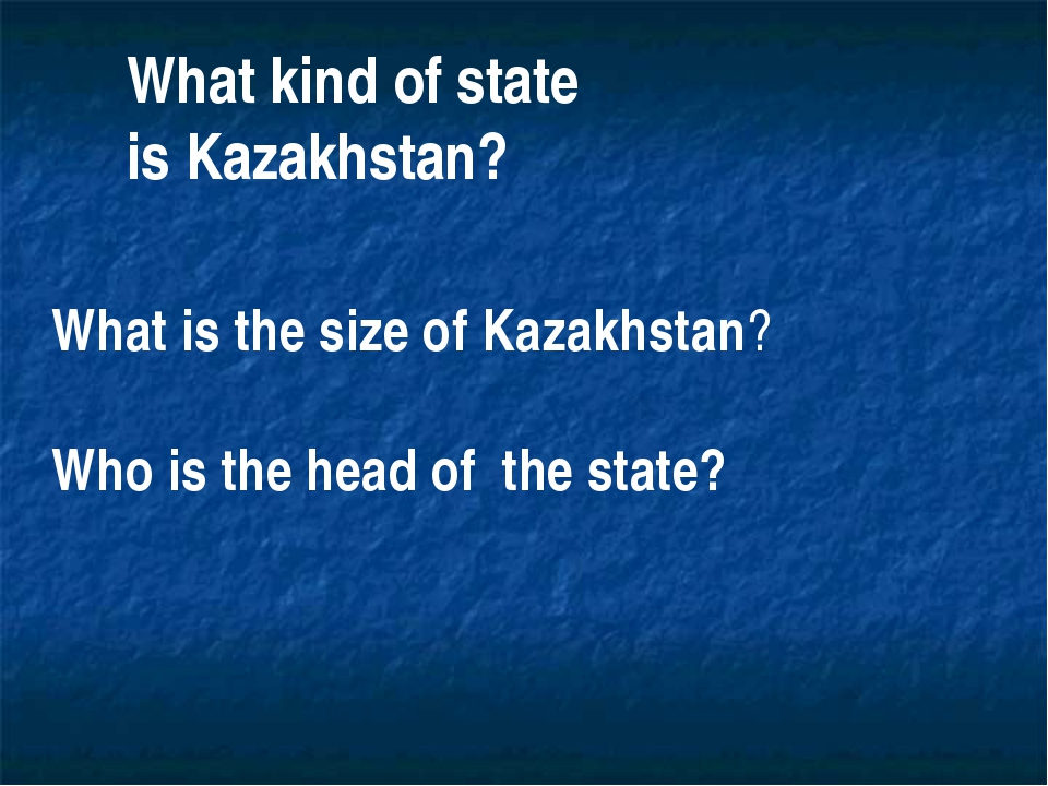 What kind of state is Kazakhstan? What is the size of Kazakhstan? Who is the...