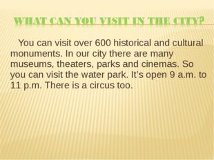 You can visit over 600 historical and cultural monuments. In our city there