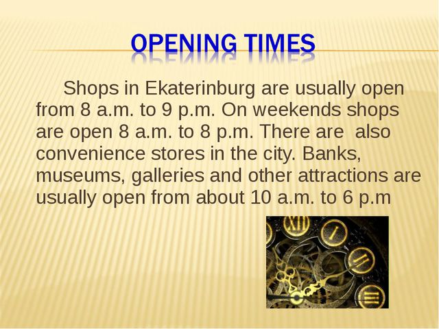 Shops in Ekaterinburg are usually open from 8 a.m. to 9 p.m. On weekends sh...